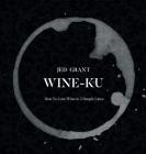 Wine-Ku: How to appreciate wine in three elegant lines Cover Image