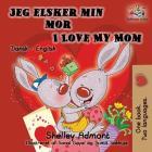 Jeg elsker min mor I Love My Mom (Bilingual Danish Kids Book): Danish English Bilingual Children's Book (Danish English Bilingual Collection) Cover Image