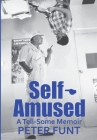 Self-Amused: A Tell-Some Memoir Cover Image