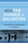 Chance of Salvation: A History of Conversion in America Cover Image