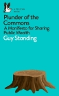 Plunder of the Commons: A Manifesto for Sharing Public Wealth (Pelican Books) Cover Image