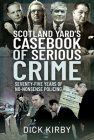 Scotland Yard's Casebook of Serious Crime: Seventy-Five Years of No-Nonsense Policing Cover Image