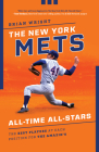 The New York Mets All-Time All-Stars: The Best Players at Each Position for the Amazin's Cover Image