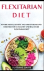 Flexitarian Diet: 40+ Breakfast, Dessert and Smoothie Recipes designed for a healthy and balanced Flexitarian Diet Cover Image