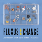Fluxus Means Change: Jean Brown's Avant-Garde Archive Cover Image
