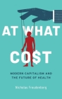 At What Cost: Modern Capitalism and the Future of Health Cover Image