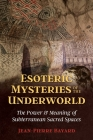 Esoteric Mysteries of the Underworld: The Power and Meaning of Subterranean Sacred Spaces Cover Image