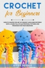 Crochet for Beginners: How to Master the Art of Crochet and Learn Patterns with a Guide Full of Illustrations, Pictures and Processes for you Cover Image