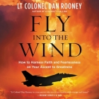 Fly Into the Wind: How to Harness Faith and Fearlessness on Your Ascent to Greatness Cover Image