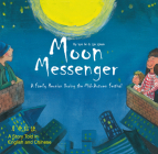 Moon Messenger: A Family Reunion During the Mid-Autumn Festival - A Story Told in English and Chinese Cover Image