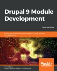 Drupal 9 Module Development - Third Edition: Get up and running with building powerful Drupal modules and applications Cover Image