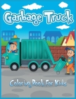 Garbage Truck Coloring Book for Kids: Cute Coloring Book for Toddlers, Kindergarten, Boys, and Girls Who Love Trucks (Children's Book) Cover Image