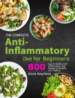 The Complete Anti-Inflammatory Diet for Beginners: 800 Easy & Healthy Anti-Inflammatory Diet Recipes to Simplify Your Healing Cover Image