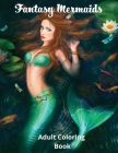 Fantasy Mermaids: Adult Coloring Book Featuring the Sultry Sirens of the Sea Cover Image