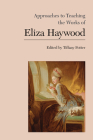 Approaches to Teaching the Works of Eliza Haywood (Approaches to Teaching World Literature #162) Cover Image