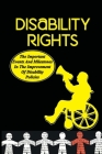 Disability Rights: The Important Events And Milestones In The Improvement Of Disability Policies: How People With Disabilities Have Exist Cover Image