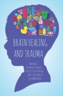 Brain Healing and Trauma: How Dark Psychology is Highly Effective in Treating Adult Survivors of Childhood Abuse Cover Image