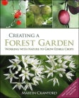 Creating a Forest Garden: Working with Nature to Grow Edible Crops Cover Image