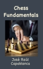 Chess Fundamentals (Illustrated and Unabridged) Cover Image