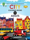 City Coloring Books for Adults: A Coloring Book of Amazing Buildings Real and Imagined Cover Image