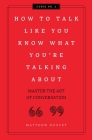 How to Talk Like You Know What You Are Talking About: Master the Art of Conversation (Curios #2) Cover Image