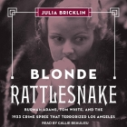 Blonde Rattlesnake: Burmah Adams, Tom White, and the 1933 Crime Spree That Terrorized Los Angeles Cover Image