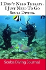 I Don't Need Therapy: Scuba Diving Log Book, 100 Pages. Cover Image