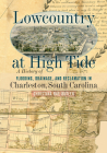 Lowcountry at High Tide: A History of Flooding, Drainage, and Reclamation in Charleston, South Carolina Cover Image