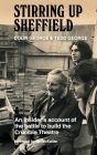 Stirring Up Sheffield: An Insider's Account of the Battle to Build the Crucible Theatre Cover Image