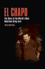 El Chapo: The Story of the World's Most Notorious Drug Lord Cover Image