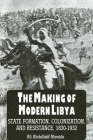 The Making of Modern Libya: State Formation, Colonization, and Resistance, 1830-1932 (Suny Series in the Social and Economic History of the Middle East) Cover Image