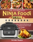 The Effortless Ninja Foodi Grill Cookbook: Easy, Vibrant & Mouthwatering Recipes for Smart People on A Budget Cover Image