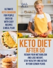 Keto Diet After 50: Ultimate Keto Cookbook for People Over 50 with Easy Recipes & Meal Plan - Regain Your Metabolism and Lose Weight, Stay Cover Image