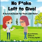 No F*cks Left to Give: A Survival Guide for Times Like These Cover Image