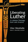 Liberating Luther: A Lutheran Theology from Latin America Cover Image