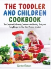 The Toddler and Children Cookbook: The Complete Kid-friendly Cookbook with Healthy, Tasty, and Funny Recipes for Your Kids (Pictures Included) (Cookbooks #3) Cover Image