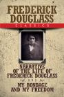 Frederick Douglass Classics: Narrative of the Life of Frederick Douglass and My Bondage and My Freedom Cover Image
