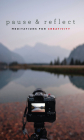 Pause and Reflect: Meditations for Creativity Cover Image