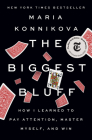 The Biggest Bluff: How I Learned to Pay Attention, Master Myself, and Win Cover Image