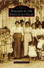 Italians in the Santa Clara Valley (Images of America (Arcadia Publishing)) Cover Image