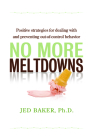 No More Meltdowns: Positive Strategies for Managing and Preventing Out-Of-Control Behavior Cover Image