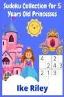 Sudoku Collection for 5 Years Old Princesses: Large Print Sudoku Puzzles Book for Beginners. 100 Big Princess Sudoku Cover Image