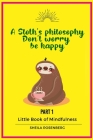 A Sloth's philosophy, Don't worry be happy: Little Book of Mindfulness (Part 1) Cover Image