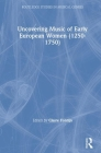 Uncovering Music of Early European Women (1250-1750) (Routledge Studies in Musical Genres) Cover Image
