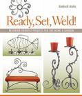 Ready, Set, Weld!: Beginner-Friendly Projects for the Home & Garden Cover Image