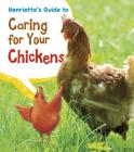 Henrietta's Guide to Caring for Your Chickens (Heinemann First Library: Pets' Guides) Cover Image