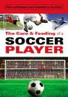 The Care & Feeding of a Soccer Player: Find and Exceed Your Potential on the Field Cover Image