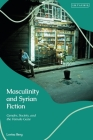 Masculinity and Syrian Fiction: Gender, Society and the Female Gaze Cover Image