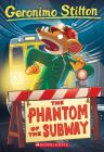 The Phantom of the Subway (Geronimo Stilton #13): The Phantom Of The Subway Cover Image