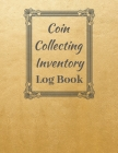 Coin Collecting Inventory Log Book: Convenient Inventory For Coin Collectors ( Keep Track Of Your Purchases, 20 Entries Per Page, Personal Scrapbook, Cover Image
